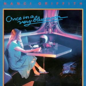 Once in a very blue moon - Nanci Griffith