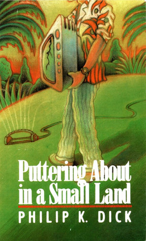 Puttering About in a Small Land by Philip K. Dick