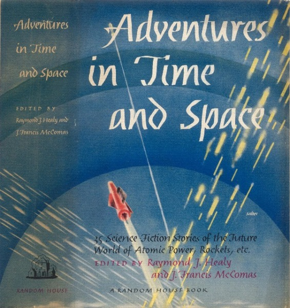 Adventures in Time and Space ed. Healy and McComas 1946 Random House