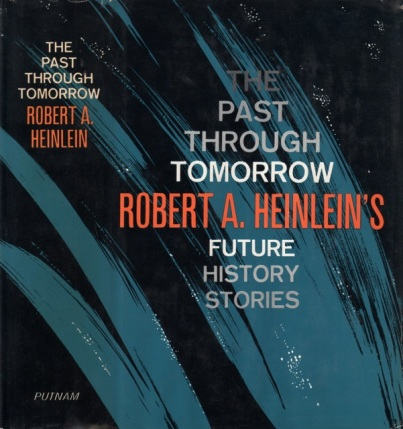 The Past Through Tomorrow by Robert A. Heinlein 1967